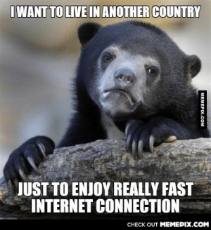 Internet in our country is damn expensive!omg-humor.tumblr.com: I WANT TO LIVE IN ANOTHER COUNTRY  JUST TO ENJOY REALLY FAST  INTERNET CONNECTION  CHECK OUT MEMEPIX.COM  MEMEPIX.COM Internet in our country is damn expensive!omg-humor.tumblr.com