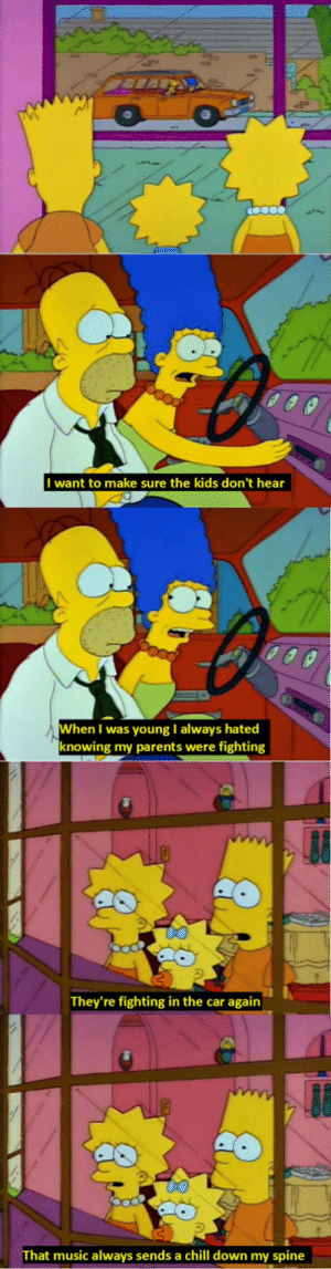 Chill, Music, and Parents: I want to make sure the kids don't hear  When I was young I always hated  knowing my parents were fighting  They're fighting in the car again  That music always sends a chill down my spine lolzandtrollz:  My Favorite Classic Simpsons Moment
