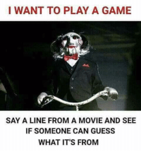 Memes, Game, and Guess: I WANT TO PLAY A GAME SAY A LINE FROM A MOVIE AND  SEE IF SOMEONE CAN GUESS WHAT IT'S FROMM