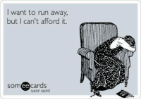 run away: I want to run away,  but I can't afford it  SOm  ee  cards  user card