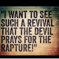 """👊🏼👊🏼👊🏼👊🏼😂😂😂: """"I WANT TO SEE  SUCH A REVIVAL  THAT THE DEVIL  PRAYS FOR THE  RAPTURE!"""" 👊🏼👊🏼👊🏼👊🏼😂😂😂"""