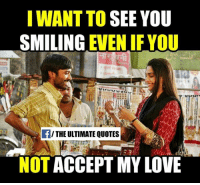 Memes, 🤖, and Accept: I WANT TO  SEE YOU  SMILING  EVEN IF YOU  THE ULTIMATE QUOTES  NOT ACCEPT MY LOVE