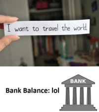 World Bank, Traveller, and Travelers: I want to travel the world  BANK  Bank Balance: lol