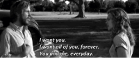 Forever, All, and You: I want you  want all of you, forever.  You and me, everyday