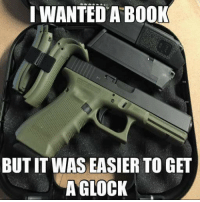 Memes, Obama, and Book: I WANTED A BOOK  BUT IT WAS EASIER TO GET  A GLOCK President Obama said that it is easier for a teenager to buy a Glock than a book or computer. Hey, uh, Barry, no one under 21 can buy a handgun from a store per federal law.  Harder to get a book? What?