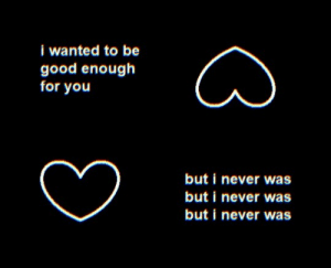 leafsea:  i never was // 2.6.2019: i wanted to be  good enough  for you  but i never was  but i never was  but i never was leafsea:  i never was // 2.6.2019