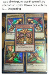 Exodias: I was able to purchase these military  weapons in under 10 minutes with no  ID..... Disgusting  ExoDIA THE FORBIDDEN ONE  A  Y  SPELECASTER  ATKT 200 DUT 300  RBIDDEN Qi  CTI  SPELLCASTER VE  ATK/I000 DEF/I 000  SPELUCASTERI  SPELLCASTER  ATK 200 DEF/ 300  ATK/ 200 DEF