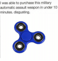 Military, Dank Memes, and Weapon: I was able to purchase this military  automatic assault weapon in under 10  minutes. disgusting.
