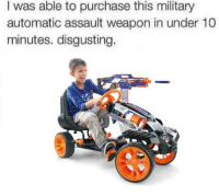 World, Military, and Weapon: I was able to purchase this military  automatic assault weapon in under 10  minutes. disgusting. <p>What&rsquo;s this world coming to?🔫</p>