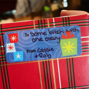 I was admitted to the hospital shortly before Christmas for emergency surgery due to a ruptured ovarian cyst that was hemorrhaging. They removed 200cc of blood from my abdomen as well as my left ovary. This is how my sister tagged my gift…: I was admitted to the hospital shortly before Christmas for emergency surgery due to a ruptured ovarian cyst that was hemorrhaging. They removed 200cc of blood from my abdomen as well as my left ovary. This is how my sister tagged my gift…