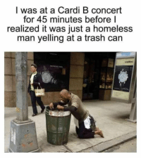 Cardi Basic: I was at a Cardi B concert  for 45 minutes before l  realized it was just a homeless  man yelling at a trash can  cellini  AE Cardi Basic