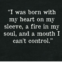 """""""I was born with  my heart on my  sleeve, a fire in my  soul, and a mouth I  can't control."""" 🤷🏼♀️😁😉💯👄📣 passion controls me passionate bitch heart soul mouth cannot be controlled goodluckwiththat REAL realtalk truth instagood TheBitchyEmpath"""