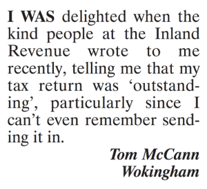 Memes, Tax Return, and 🤖: I WAS delighted when the  kind people at the Inland  recently, telling me that my  tax return was 'outstand-  ing', particularly since I  can't even remember send-  ing it in.  Tom McCann  Wokinghanm