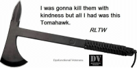 Memes, Kindness, and 🤖: I was gonna kill them with  kindness but all I had was this  Tomahawk.  RL TW  DV  Dysfunctional Veterans DV6