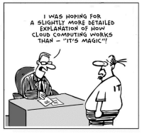 """Complex, Cloud, and Magic: I WAS HoPING FoR  A SLIGHTLY MoRE DETAILED  EXPLANATION oF How  CLoUD COMPUTING WoRKS  THAN -""""IT'S MAGIC"""" Cloud Computing Complex Magic"""