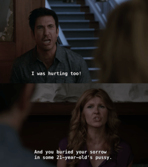 Gif, Pussy, and Tumblr: I was hurting too!   And you buried your sorrow  in some 21-year-old's pussy blu-iv:  notkatniss: he really shouldve immediately died for this All the ghost in the house when she said this