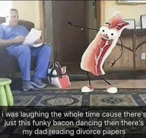 Funky bacon by 0okidbuu MORE MEMES: i was laughing the whole time cause there's  just this funky bacon dancing then there's  my dad reading divorce papers Funky bacon by 0okidbuu MORE MEMES
