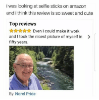 Way to go, Norel: i was looking at selfie sticks on amazon  and i think this review is so sweet and cute  Top reviews  Even I could make it work  and I took the nicest picture of myself in  fifty years.  By Norel Pride Way to go, Norel