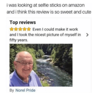 <p>I aspire to love my selfies this much!</p>: i was looking at selfie sticks on amazon  and i think this review is so sweet and cute  Top reviews  AAAAEven I could make it work  and I took the nicest picture of myself in  fifty years.  >  By Norel Pride <p>I aspire to love my selfies this much!</p>