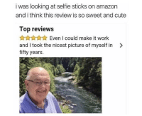 Amazon, Cute, and Selfie: i was looking at selfie sticks on amazon  and i think this review is so sweet and cute  Top reviews  AnAXEven I could make it work  and I took the nicest picture of myself in >  fifty years. He looks very nice ^^ via /r/wholesomememes https://ift.tt/2rfmRvF