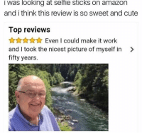 Wholesome selfie 🤳: I was looking at selfie sticks on amazon  and i think this review is so sweet and cute  Top reviews  AKAAEven I could make it work  and I took the nicest picture of myself in >  fifty years. Wholesome selfie 🤳