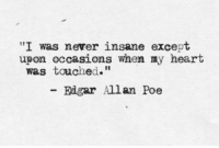 """Heart, Edgar Allan Poe, and Never: """"I was never insane except  upon occasions when ny heart  was touched.""""  Edgar Allan Poe"""