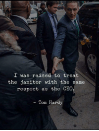 Bane, Respect, and Tom Hardy: I was raised to treat  the janitor with the same  respect as the CEO  - Tom Hardy <p>Wholesome Bane.</p>