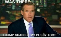 I WAS THERE  TRUMP GRABBED MY PUSSY TOO!!
