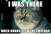 I WAS THERE  WHEN HORUS SLEW THE EMPEROR