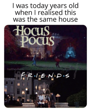 House, Today, and Old: I was today years old  when I realised this  |  was the same house  НoCus  POcus  hailthevillains  hailthevillains All these days....Pssst