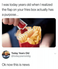 Memes, News, and Today: I was today years old when I realized  the flap on your fries box actually has  a purpose...  Today Years Old  @todayyearsoldig  Ok now this is news This would of been nice to know