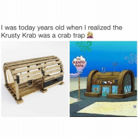Funny, Trap, and Today: I was today years old when I realized the  Krusty Krab was a crab trap  THE  KRH8T  KRAB