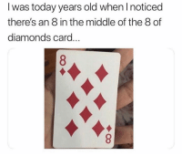 Friends, Memes, and The Middle: I was today years old when noticed  there's an 8 in the middle of the 8 of  diamonds card Dm to 10 friends if you never knew this 💯
