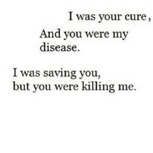 https://iglovequotes.net/: I was your cure,  And you were my  disease  I was saving you,  but you were killing me https://iglovequotes.net/
