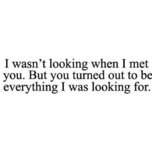 https://iglovequotes.net/: I wasn't looking when I met  you. But you turned out to be  everything I was looking for. https://iglovequotes.net/