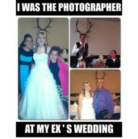 the_biggest_asshol3 crazy adult memes humor butthurt gtfo laughing TAG_THEM: I WASTHE PHOTOGRAPHER  AT MY EX'S WEDDING the_biggest_asshol3 crazy adult memes humor butthurt gtfo laughing TAG_THEM
