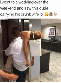 Drunk, Dude, and Lol: i went to a wedding over the  weekend and saw this dude  carrying his drunk wife lol We need more people like this