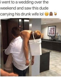 Drunk, Dude, and Lol: i  went  to  a  wedding  over  the  weekend and saw this dude  carrying his drunk wife lol In sickness and in health 🙃@memes