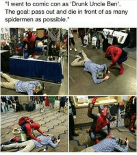 "Memes, Comic Con, and Drunk Uncle: ""I went to comic con as 'Drunk Uncle Ben'  The goal: pass out and die in front of as many  spidermen as possible."" something I'd do if I had money to go to a con ° 《cred to owner》"