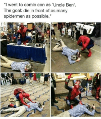 "Comic Con, Goal, and Dank Memes: ""I went to comic con as 'Uncle Ben  The goal: die in front of as many  spidermen as possible."" Well done"