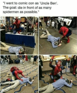 """Comic Con, Goal, and Comic: """"I went to comic con as Uncle Ben  The goal: die in front of as many  spidermen as possible."""" 'Uncle Ben'"""