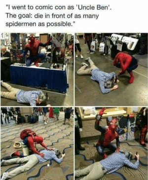 "Memes, Comic Con, and Goal: ""I went to comic con as 'Uncle Ben'.  The goal: die in front of as many  spidermen as possible.""  DEY AN  G You clever bastard. #SpiderMan #ComicCon #Memes #ActionMovies #Marvel"