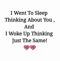 Thinking About You: I Went To Sleep  Thinking About You  And  I Woke Up Thinking  Just The Same!