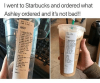 Bad, Friends, and Memes: I went to Starbucks and ordered what  Ashley ordered and it's not bad!!  Ites: 2 of 2  Items In order  tishleyt  Tier  5 pumps Classic yn  5 pumps Caranel Sauce  5 paps white kota  With Whole KI  1  Lt Hervy Cro  Lt Clm Dol To  Lt Vantlla Powder  Ex Crear  5 Set&Lo  Light Ice  10 Stevla Nonk Frt  10 Sugar  t Dark Choc Orls  Ex Sweet Crom  Extra mip  ne: :50:41 P Looks delish. Share with 5 friends for a shoutout