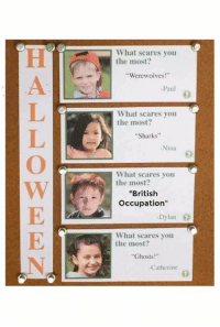 """Me too Dylan, me too  ~Dirty Dev: i What scares you  the most?  Werewolves  -Paul  What scares you  the most  Sharks  -Nina  What scares you  the most  British  Occupation""""  Dylan  What scares you  the most  """"Ghosts!""""  -Catherine Me too Dylan, me too  ~Dirty Dev"""