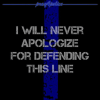 Never! police cop cops thinblueline lawenforcement policelivesmatter supportourtroops BlueLivesMatter AllLivesMatter brotherinblue bluefamily tbl thinbluelinefamily sheriff policeofficer backtheblue: I WILE NEVER  APOLOGIZE  FOR DEFENDING  THIS LINE Never! police cop cops thinblueline lawenforcement policelivesmatter supportourtroops BlueLivesMatter AllLivesMatter brotherinblue bluefamily tbl thinbluelinefamily sheriff policeofficer backtheblue