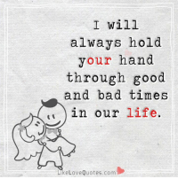 I will  always hold  your hand  through good  and bad times  い in our life.  LikeLoveQuotes.com I will always hold your hand through good and bad times in our life.