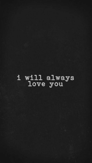 Love, I Will Always Love You, and Will: i will always  love you