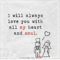 I Will Always Love You With All My Heart And Soul Like Love Quotesc