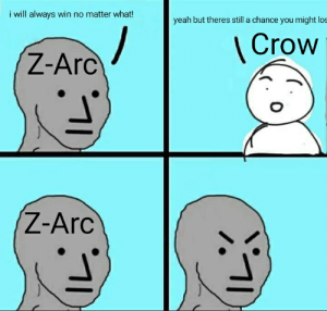 Funny, Meme, and Yeah: i will always win no matter what!  yeah but theres still a chance you might los  /  Z-Arc  Crow  Z-Arc funny arc-v meme i made